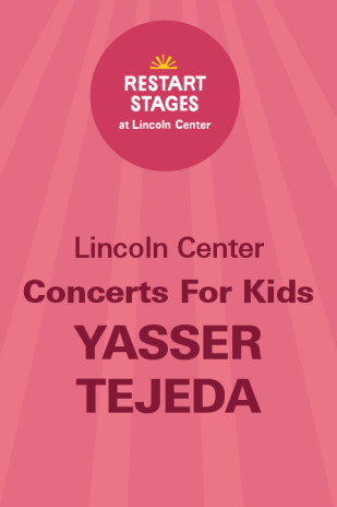 Restart Stages at Lincoln Center: Concerts for Kids: Yasser Tejeda