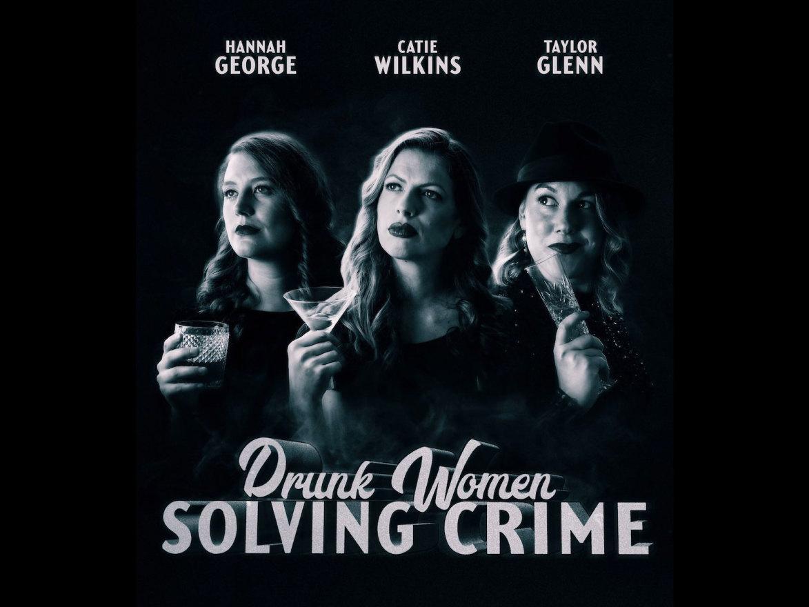 Drunk Women Solving Crimes