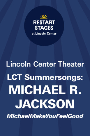 Restart Stages at Lincoln Center: LCT Summersongs: Michael R. Jackson - MichaelMakeYouFeelGood