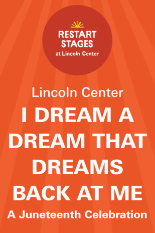 Restart Stages at Lincoln Center: I Dream a Dream That Dreams Back at Me:A Juneteenth Celebration