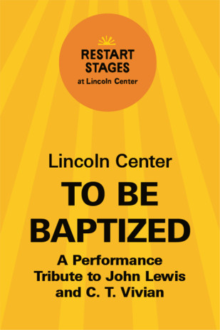 Restart Stages at Lincoln Center: To Be Baptized: A Performance Tribute