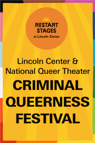 Restart Stages at Lincoln Center: Pride, Criminal Queerness Festival:«whenwe write withashes»