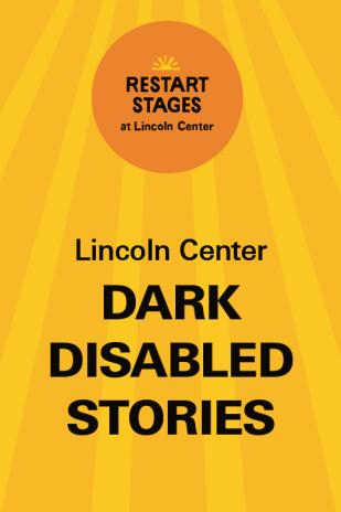 Restart Stages at Lincoln Center: Dark Disabled Stories