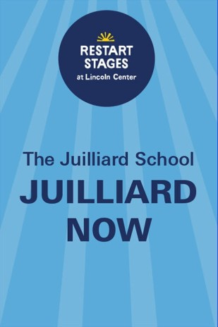 Restart Stages at Lincoln Center: Juilliard NOW: Open House