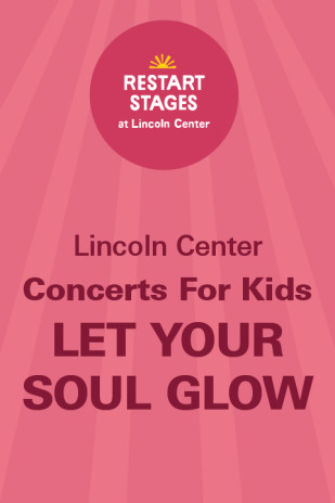 Restart Stages at Lincoln Center: Concerts for Kids: Let Your Soul Glow