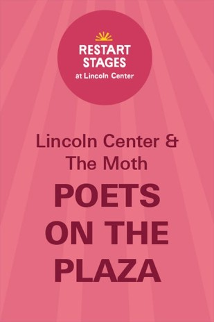 Restart Stages at Lincoln Center: Poets on the Plaza: Featuring Artists from The Moth
