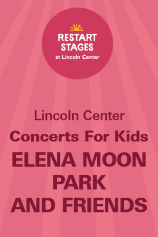 Restart Stages at Lincoln Center: Concerts for Kids: Elena Moon Park and Friends
