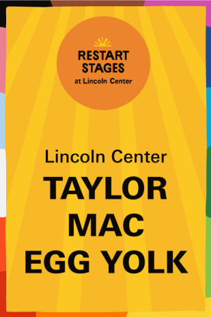 Restart Stages at Lincoln Center: Pride,Egg Yolk:New songs with Taylor Mac and the 24-Decade Gang