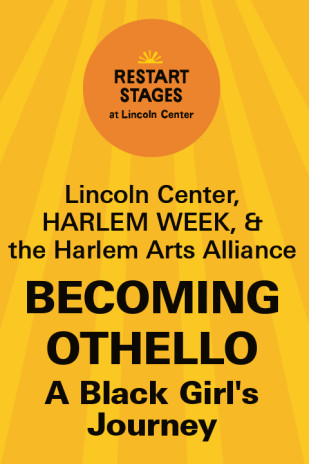 Restart Stages at Lincoln Center: BECOMING OTHELLO: A Black Girl's Journey
