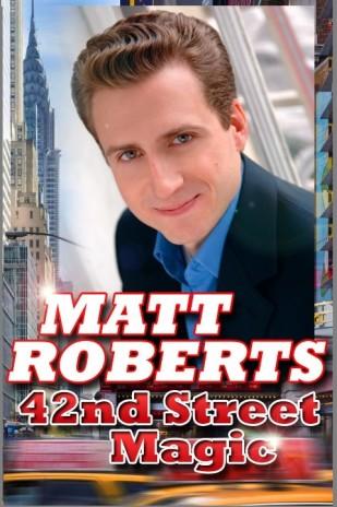 Matt Roberts 42nd Street MAGIC - Direct from New York 42nd Street