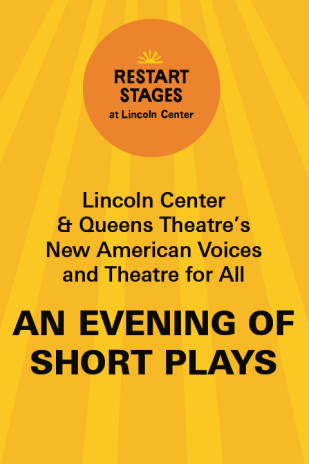 Restart Stages at Lincoln Center: An Evening of Short Plays - Presented by Queens Theatre's New American Voices and Theatre for All