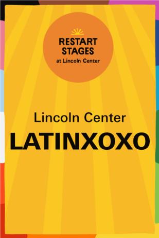 Restart Stages at Lincoln Center: Pride,LatinXoxo