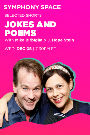 Selected Shorts: Jokes and Poems with Mike Birbiglia and J. Hope Stein
