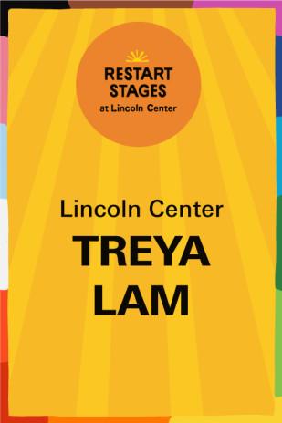 Restart Stages at Lincoln Center: Treya Lam