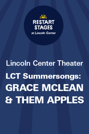 Restart Stages at Lincoln Center: LCT Summersongs: Grace McLean & Them Apples