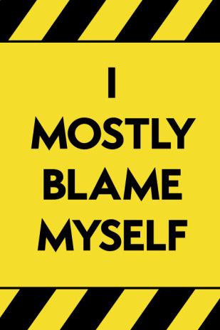 I Mostly Blame Myself