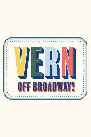 Vern: Off-Broadway!