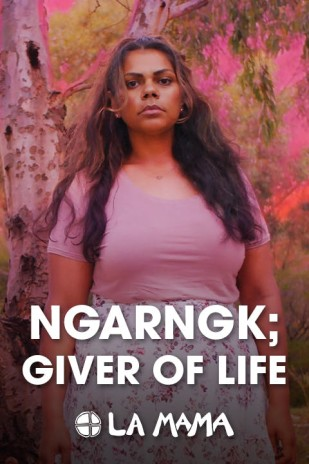 NGARNGK; Giver of Life at La Mama