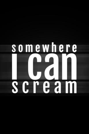 Somewhere I Can Scream
