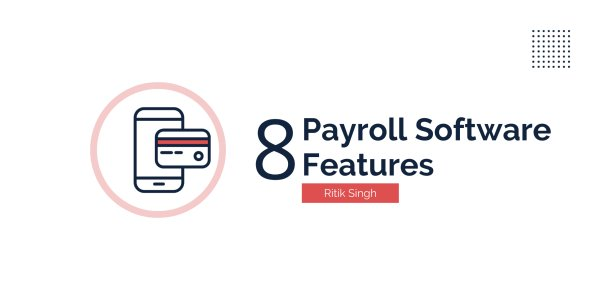 8 Features That Should Be Present in Payroll Software