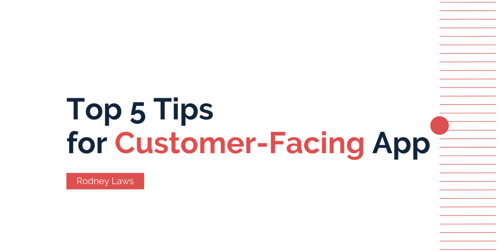 Top 5 Tips for Customer-Facing App