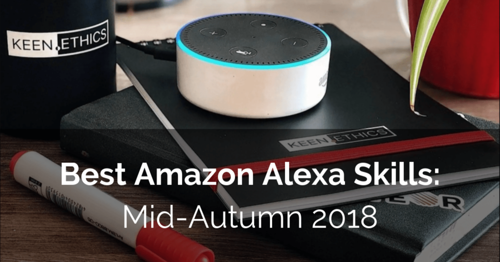 Best Amazon Alexa Skills: Mid-Autumn 2018