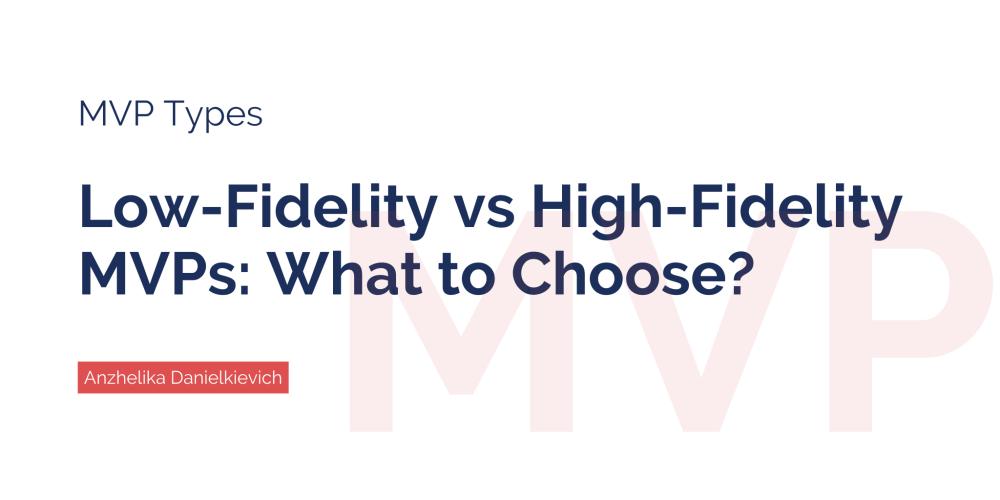 Low-fidelity & high-fidelity MVPs