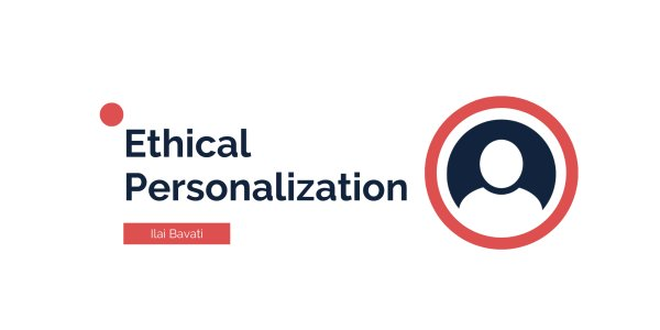 Ethical Personalization: Weighing Benefits and Risks