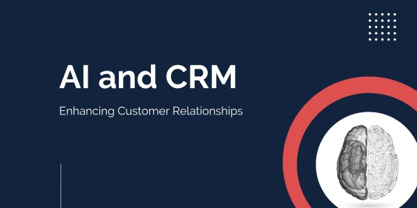 Enhancing Customer Relationships With AI and CRM
