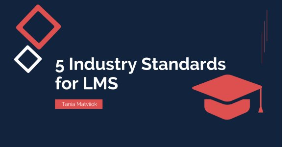 5 Industry Standards for LMS Software Development You Should Be Aware Of