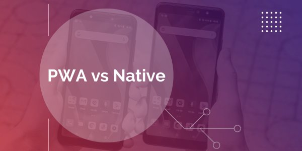 Progressive Web Apps vs Native: Which to Choose and When?