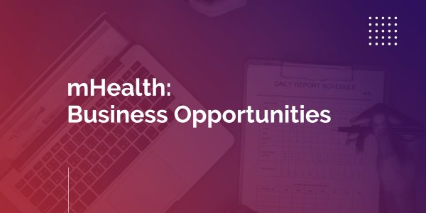 Mobile Health Technology and Business Opportunities It Offers