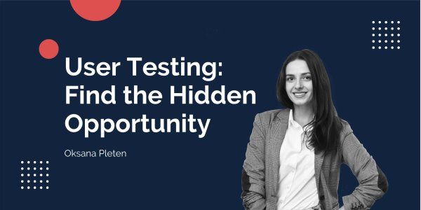 The Value of User Testing: How to Find the Hidden Opportunity?