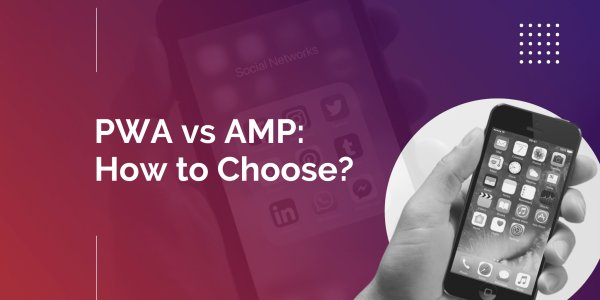 PWA vs AMP:  What Is the Difference and How Do You Choose?