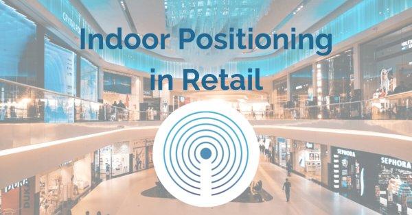 Indoor Positioning in Retail