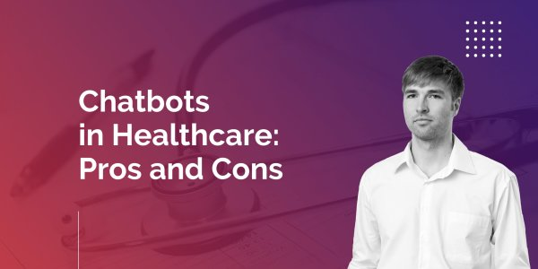 Chatbots in Healthcare:  Advantages and Disadvantages
