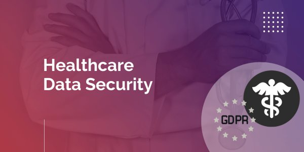 Healthcare Data Security: The Overview of Threats and Safety Measures