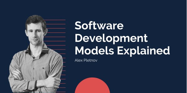 Software Development Models Explained:  Outsourcing vs Outstaffing,  Fixed Price vs Time & Material