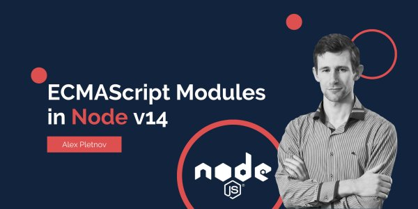 ECMAScript Modules Are Now in Node.js v14: Why We Are So Excited About the News?