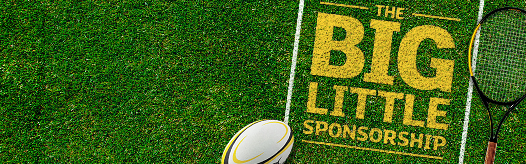 "Colour: a rugby ball and tennis racket on a grass field with ""win the Big Little Sponsorship"" on the right side, long shot"