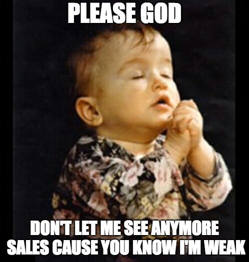 Please God don't let me see anymore sales meme