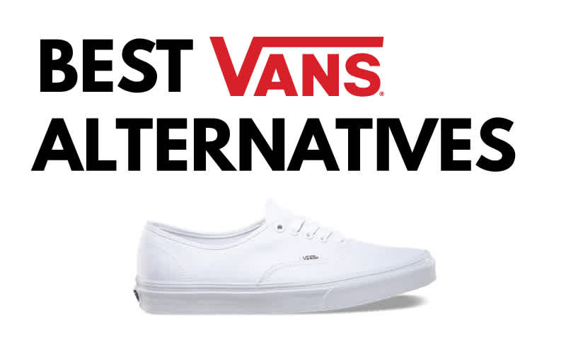 Best Vans Alternatives 2019: Shoes Like Vans But Better