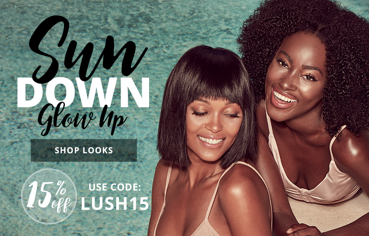 Sun Down Glow Up,15% Off, Use Code: LUSH15