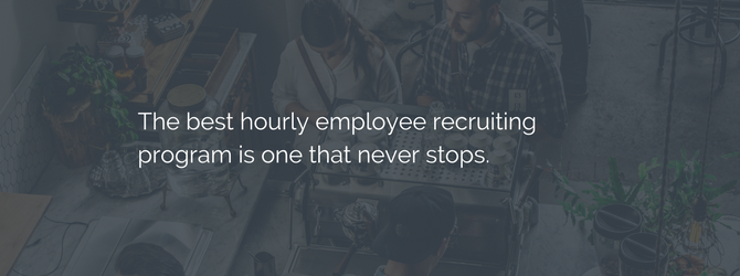 find hourly employees always be recruiting