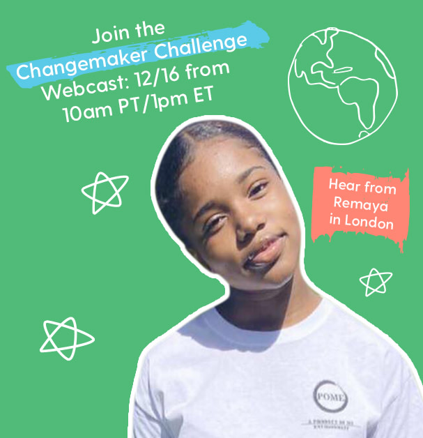 The first Changemaker Challenge webcast is happening on Wednesday, December 16, at 10 am PT/1pm ET. This free, 40-minute live stream event is open to all (best suited upper elementary through high school students) and offers an engaging opportunity for remote learning. The conversation will feature youth changemakers from around the world in conversation about taking meaningful action and making a difference.