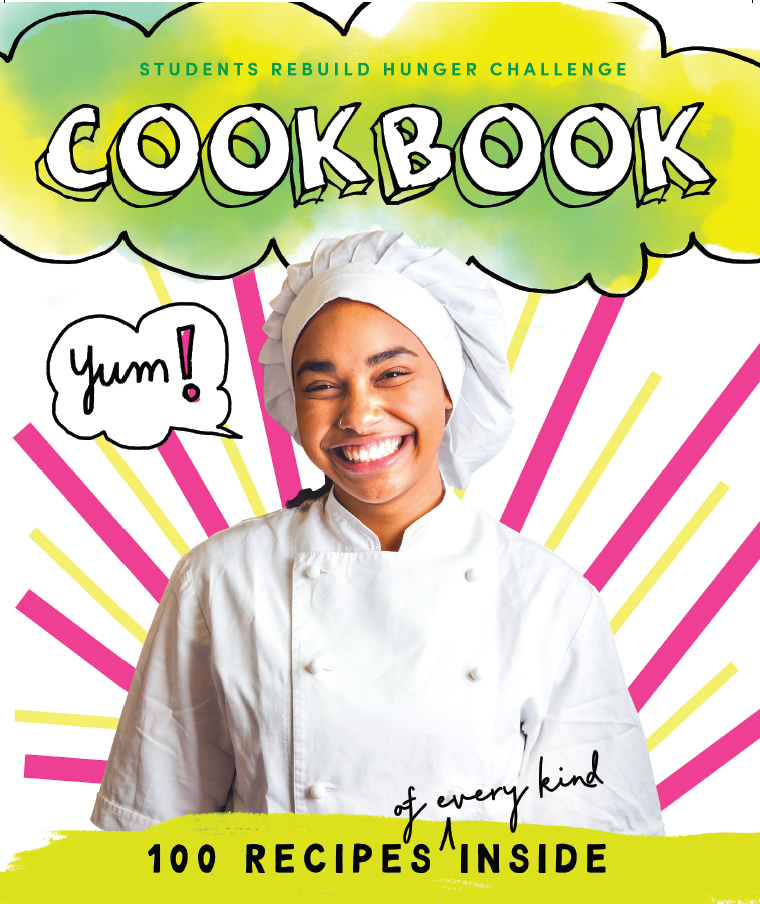 Hot off the presses! Presenting the Students Rebuild Hunger Challenge Cookbook! It includes dozens of creative, silly, and tasty recipes submitted by students during the 2020 Hunger Challenge.