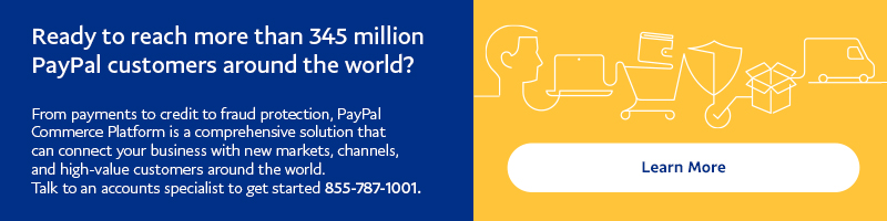 Ready to reach more than 345 million PayPal customers around the world? From payments to credit to fraud protection, PayPal Commerce Platform is a comprehensive solution that can connect your business with new markets, channels, and high-value customers around the world. Talk to an accounts specialist to get started 855-787-1001 or click to learn more.