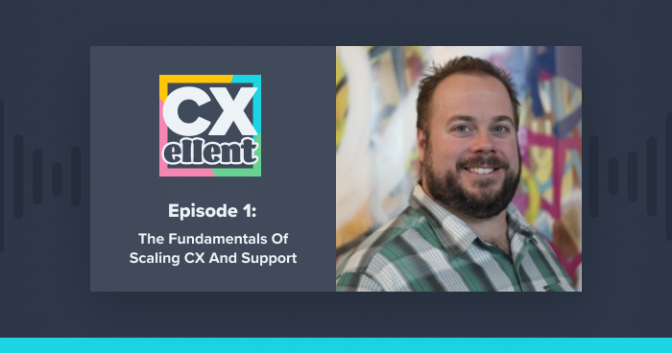 CXellent Ep1 ft. Craig Stoss: The Fundamentals of Scaling CX + Support
