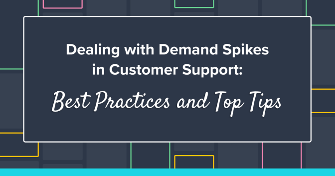 Peak Demand in Customer Support: 18 Best Practices & Strategies