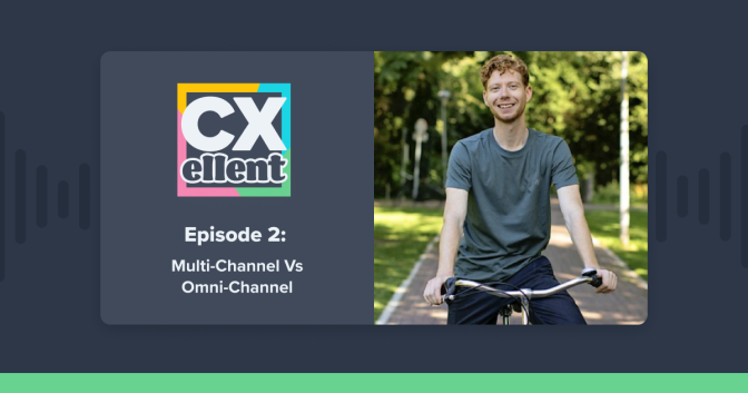 CXellent Ep2: Multi-channel v Omni-channel. What's best for my team?